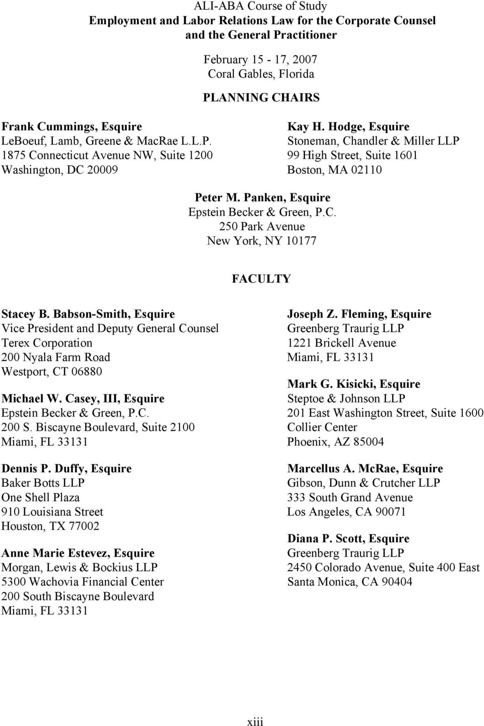 Hodge, Esquire Stoneman, Chandler & Miller LLP 99 High Street, Suite 1601 Boston, MA 02110 Peter M. Panken, Esquire Epstein Becker & Green, P.C. 250 Park Avenue New York, NY 10177 FACULTY Stacey B.