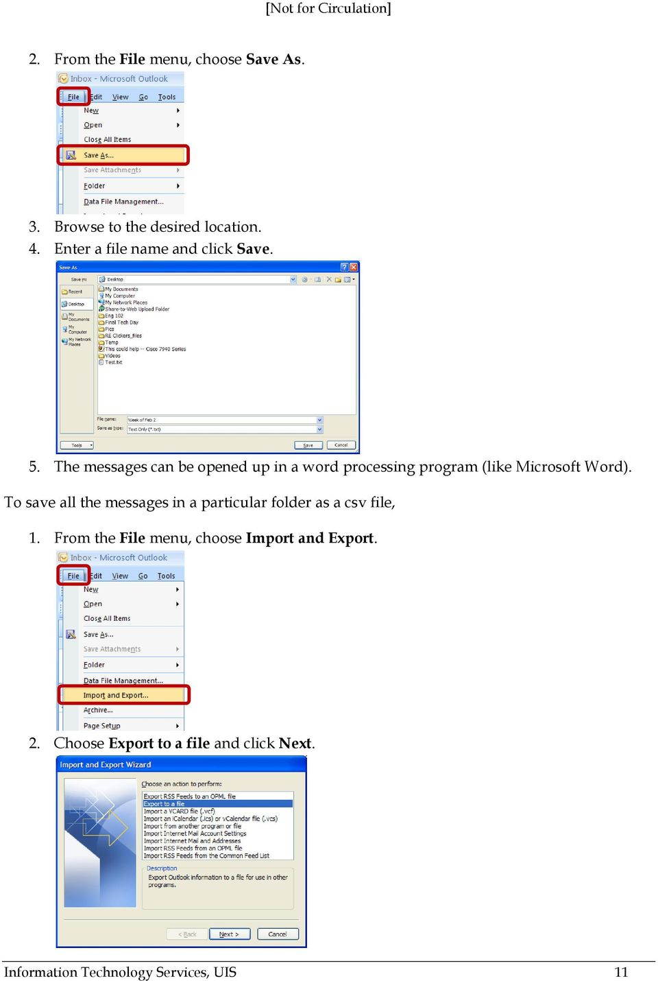 The messages can be opened up in a word processing program (like Microsoft Word).