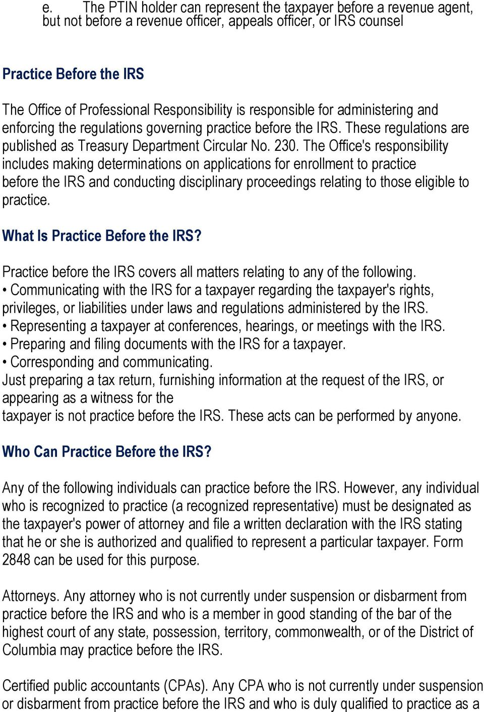 The Office's responsibility includes making determinations on applications for enrollment to practice before the IRS and conducting disciplinary proceedings relating to those eligible to practice.