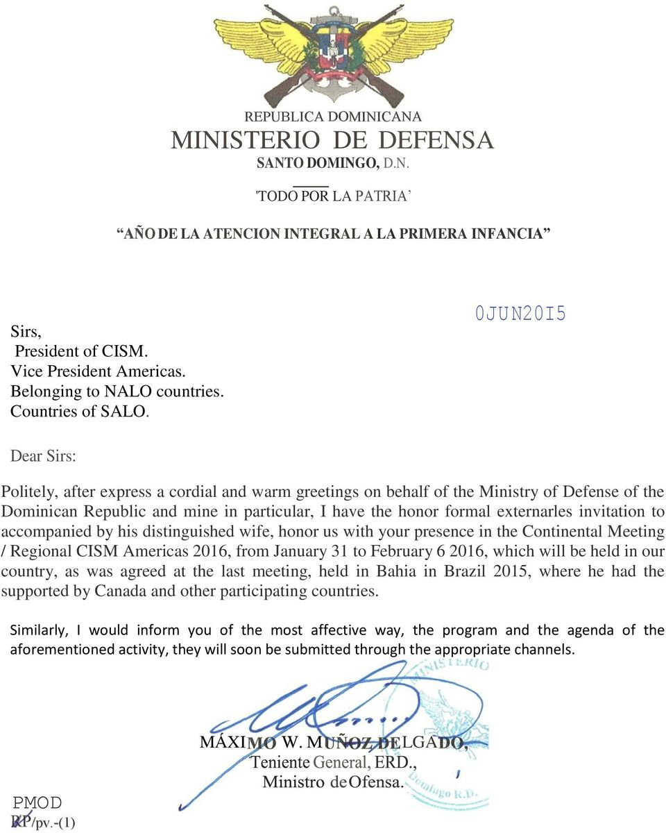 0JU N20I5 Dear Sirs: Politely, after express a cordial and warm greetings on behalf of the Ministry of Defense of the Dominican Republic and mine in particular, I have the honor formal externarles