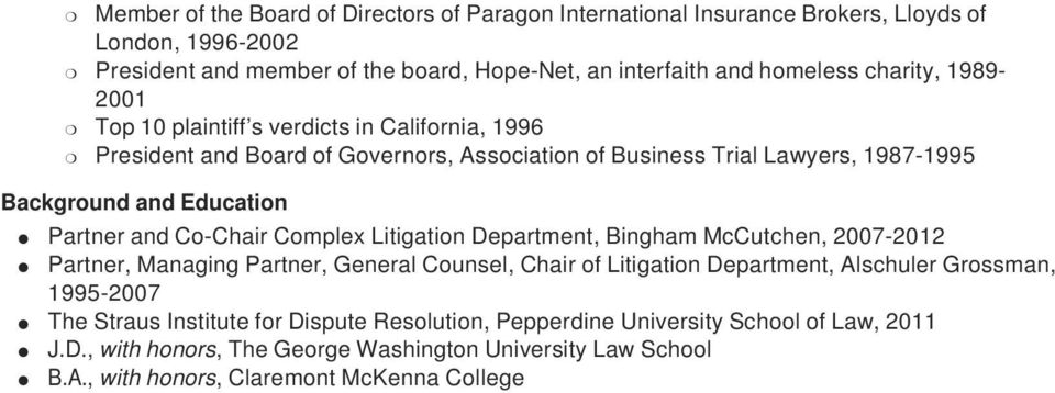 and Co-Chair Complex Litigation Department, Bingham McCutchen, 2007-2012 Partner, Managing Partner, General Counsel, Chair of Litigation Department, Alschuler Grossman, 1995-2007 The