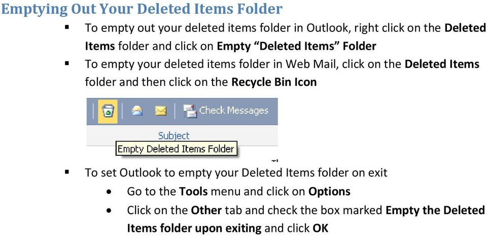 folder and then click on the Recycle Bin Icon To set Outlook to empty your Deleted Items folder on exit Go to the Tools