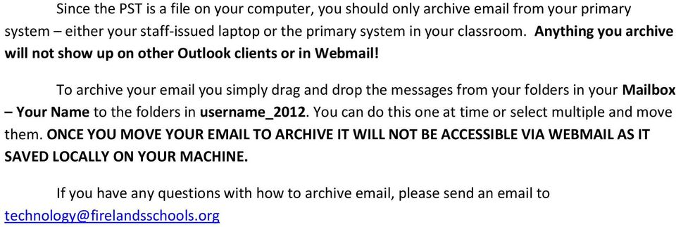 To archive your email you simply drag and drop the messages from your folders in your Mailbox Your Name to the folders in username_2012.