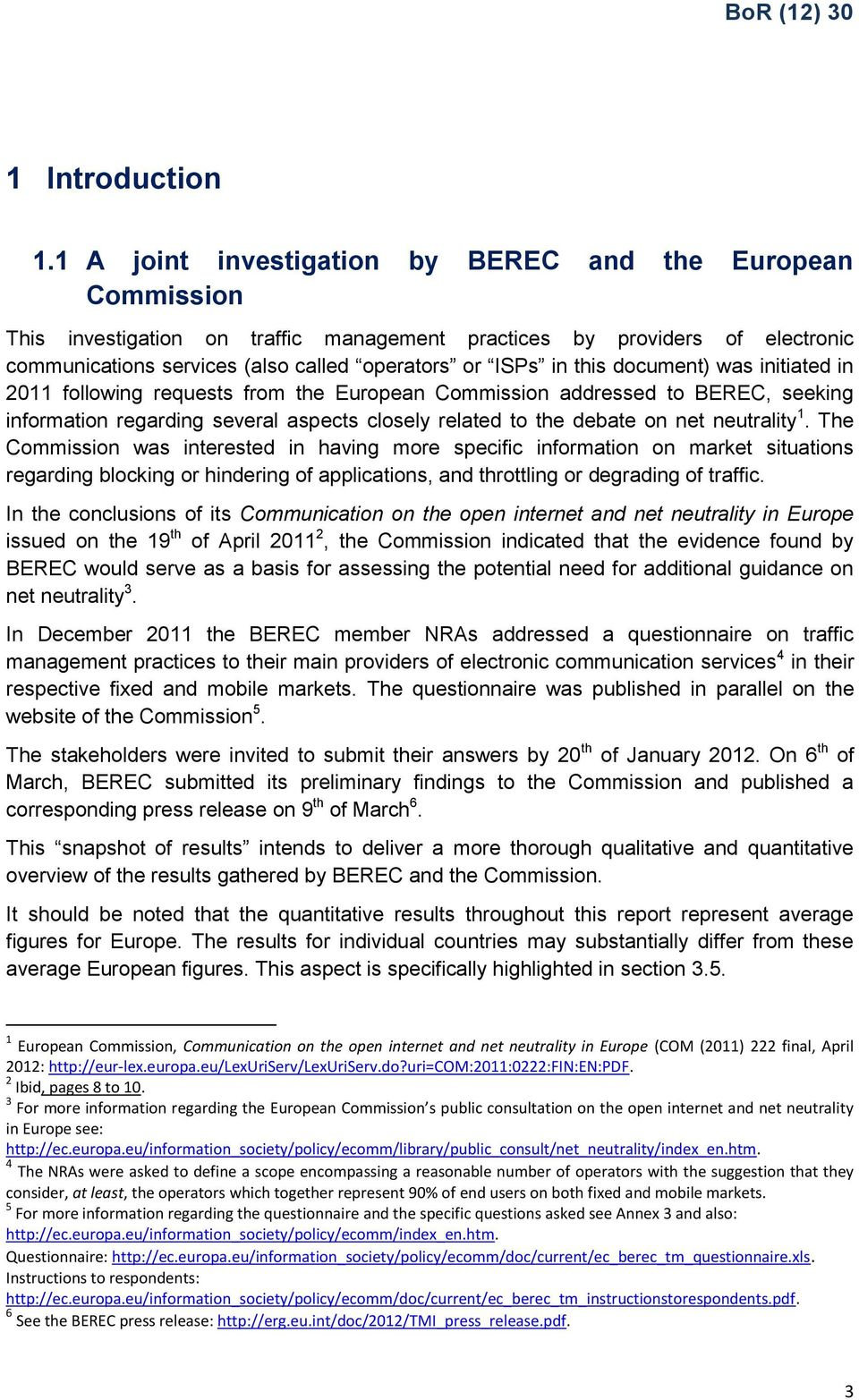 this document) was initiated in 2011 following requests from the European Commission addressed to BEREC, seeking information regarding several aspects closely related to the debate on net neutrality