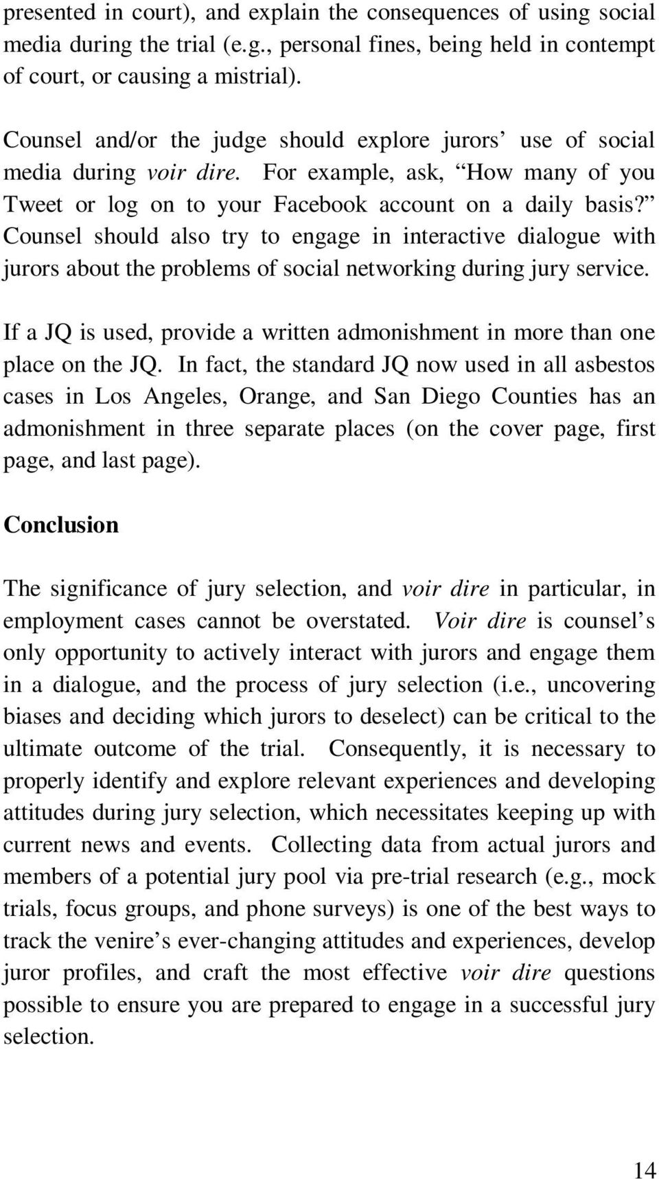 Counsel should also try to engage in interactive dialogue with jurors about the problems of social networking during jury service.