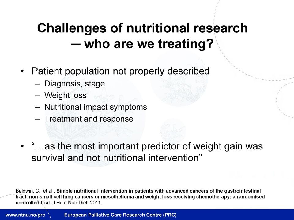 most important predictor of weight gain was survival and not nutritional intervention Baldwin, C., et al.