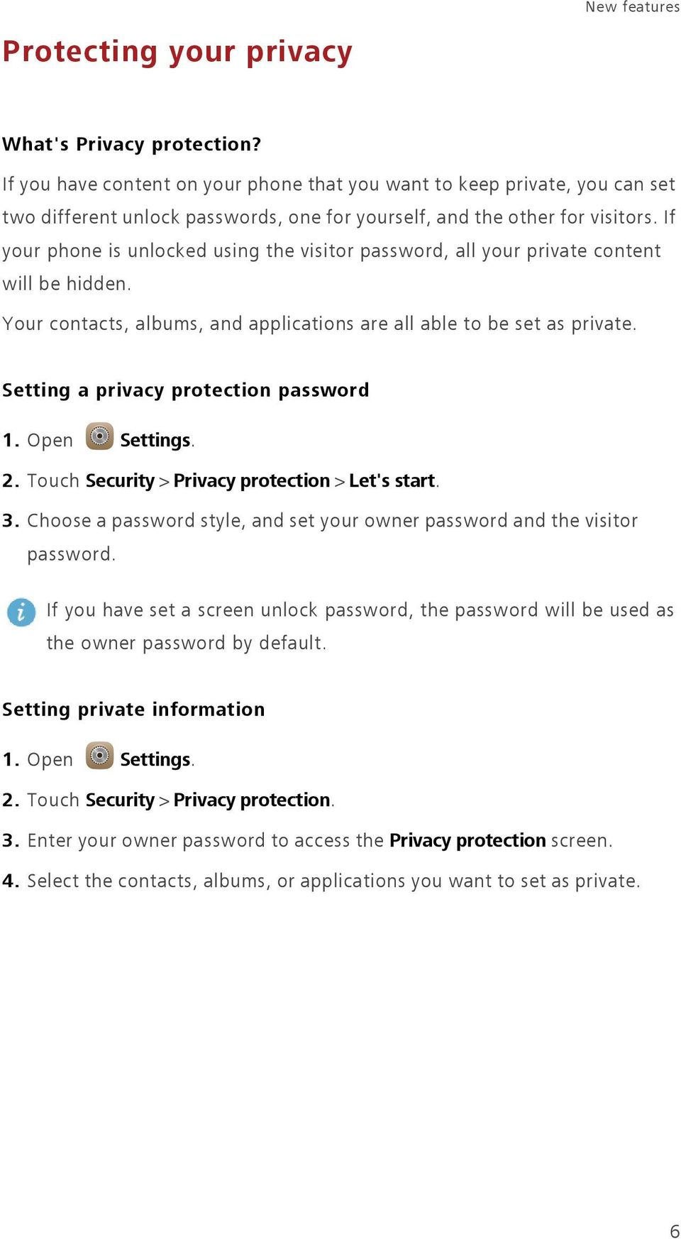 If your phone is unlocked using the visitor password, all your private content will be hidden. Your contacts, albums, and applications are all able to be set as private.