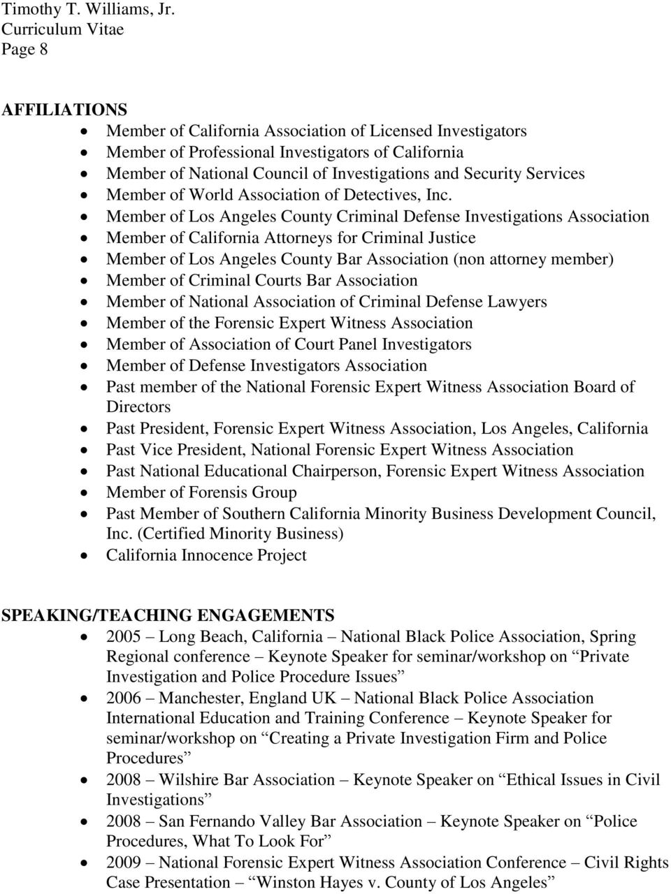 Member of Los Angeles County Criminal Defense Investigations Association Member of California Attorneys for Criminal Justice Member of Los Angeles County Bar Association (non attorney member) Member