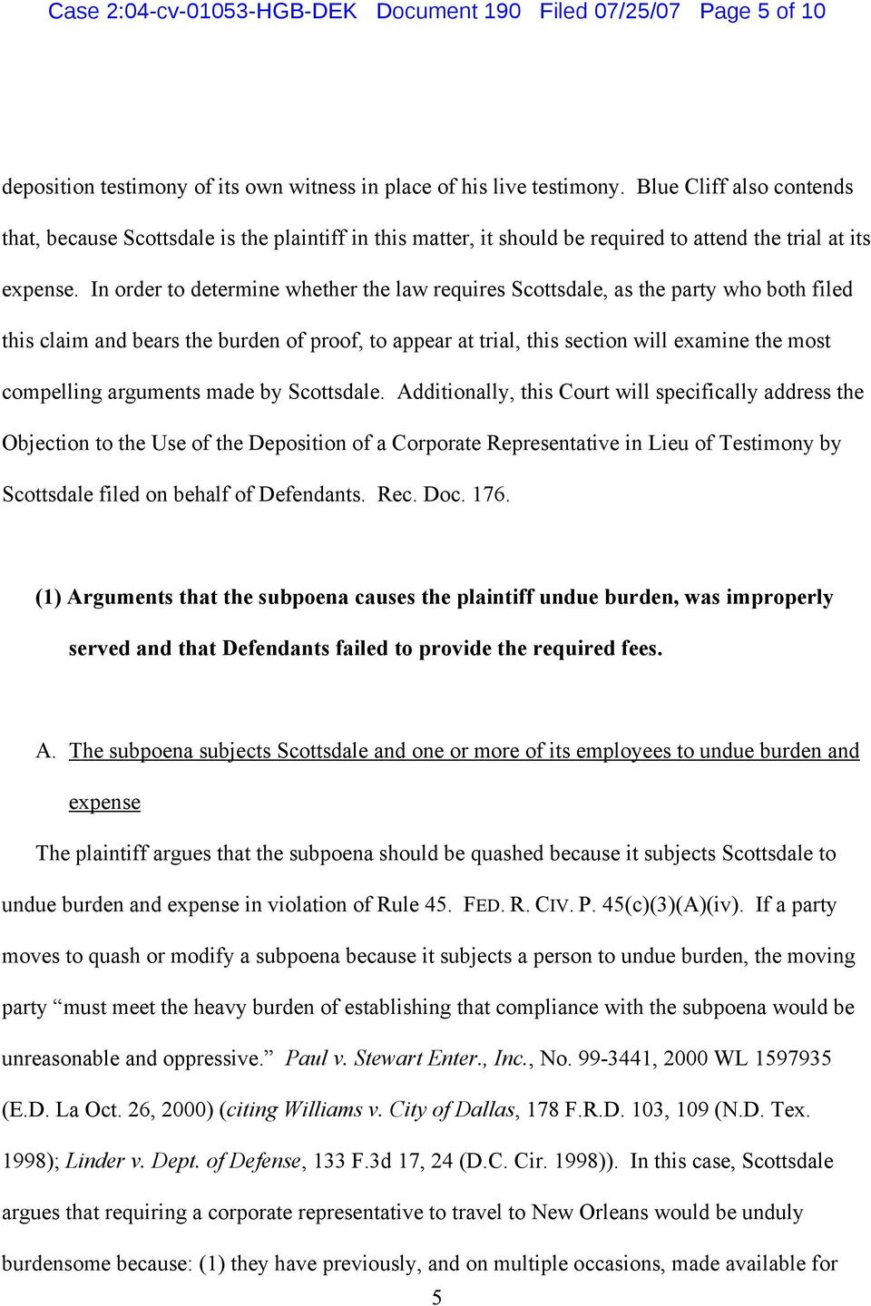 In order to determine whether the law requires Scottsdale, as the party who both filed this claim and bears the burden of proof, to appear at trial, this section will examine the most compelling
