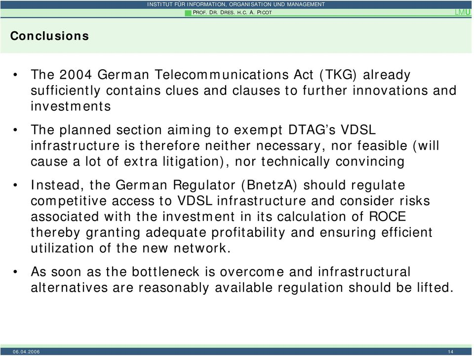 exempt DTAG s VDSL infrastructure is therefore neither necessary, nor feasible (will cause a lot of extra litigation), nor technically convincing Instead, the German Regulator