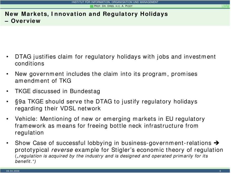 into its program, promises amendment of TKG TKGE discussed in Bundestag 9a TKGE should serve the DTAG to justify regulatory holidays regarding their VDSL network Vehicle:
