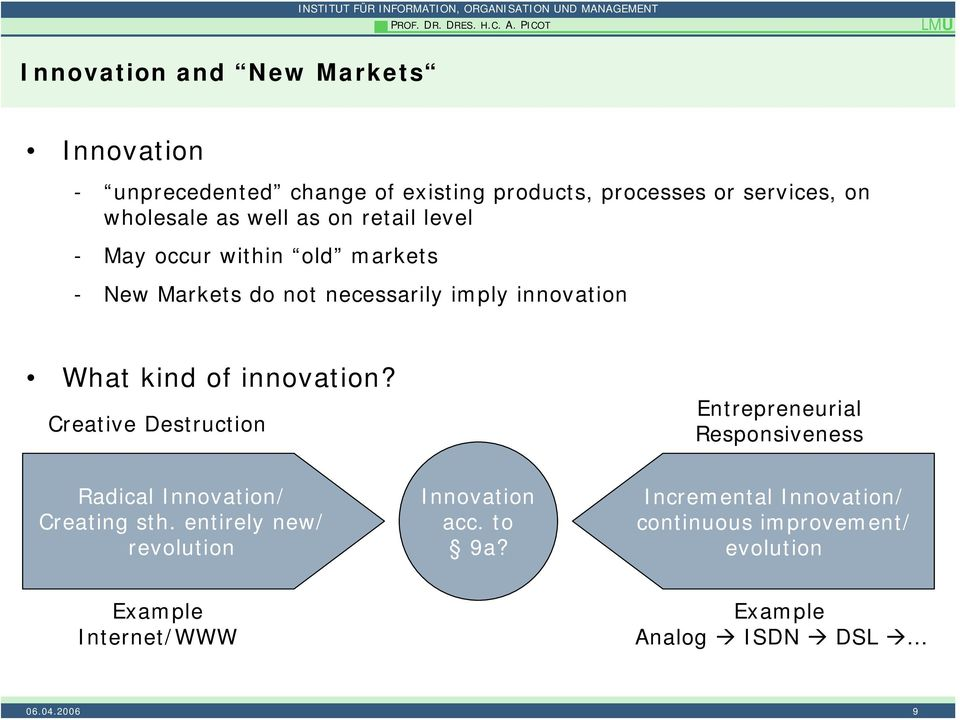 as well as on retail level - May occur within old markets - New Markets do not necessarily imply innovation What kind of