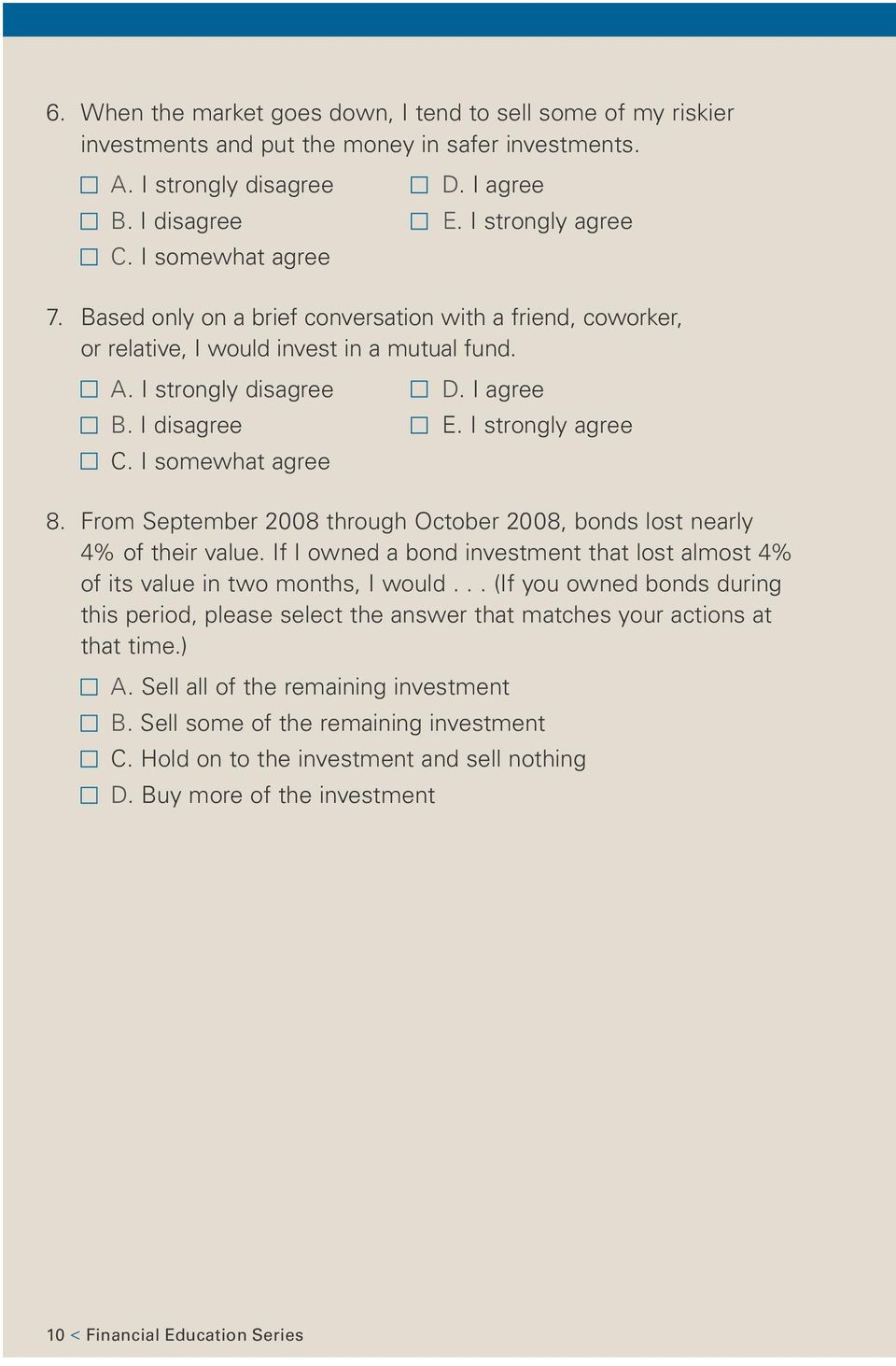 I strongly agree 8. From September 2008 through October 2008, bonds lost nearly 4% of their value. If I owned a bond investment that lost almost 4% of its value in two months, I would.