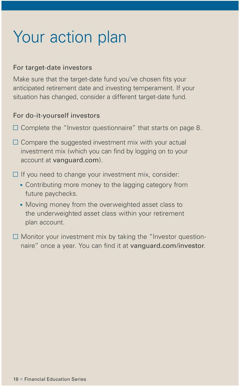 Compare the suggested investment mix with your actual investment mix (which you can find by logging on to your account at vanguard.com).