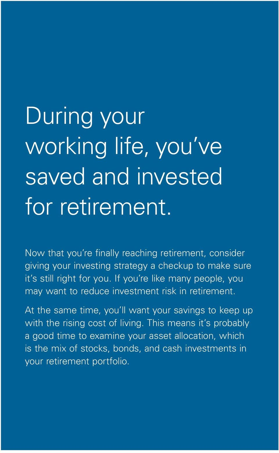 you. If you re like many people, you may want to reduce investment risk in retirement.