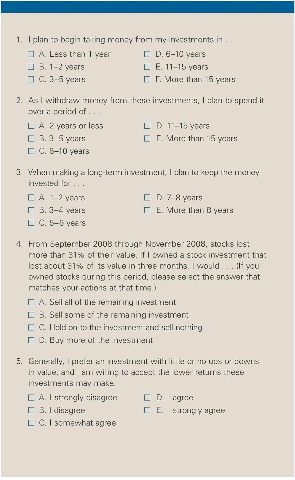 When making a long-term investment, I plan to keep the money invested for... A. 1 2 years B. 3 4 years C. 5 6 years D. 7 8 years E. More than 8 years 4.
