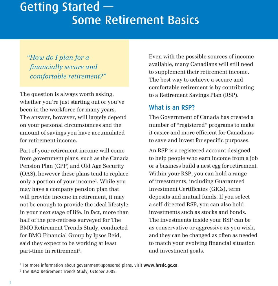 The answer, however, will largely depend on your personal circumstances and the amount of savings you have accumulated for retirement income.