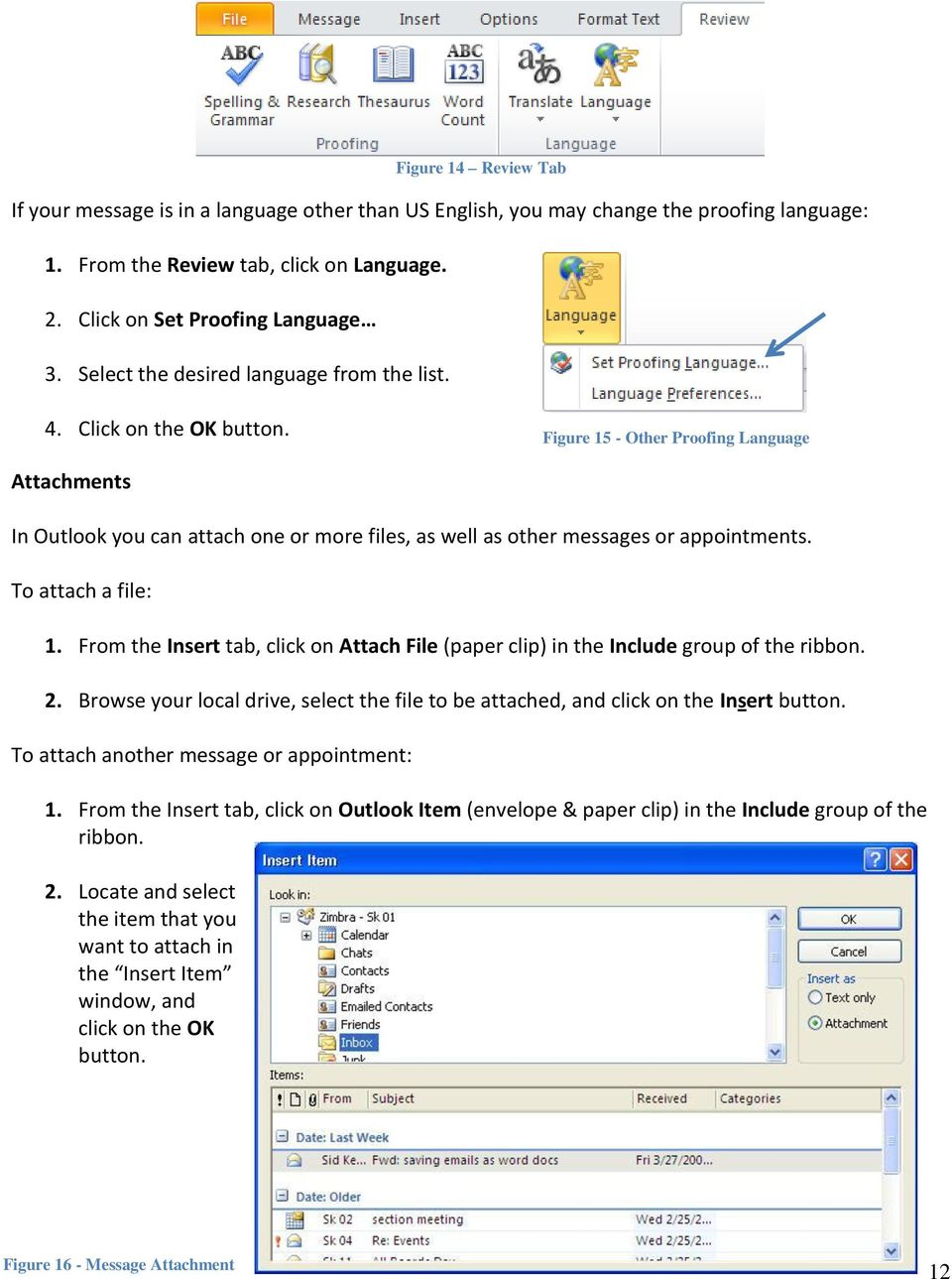 Figure 15 - Other Proofing Language Attachments In Outlook you can attach one or more files, as well as other messages or appointments. To attach a file: 1.