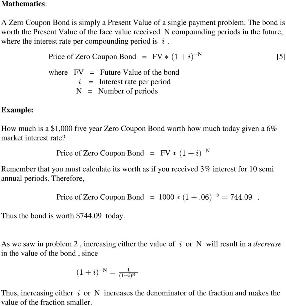 ' (N [5] where FV = Future Value of the bond! = Interest rate per period N = Number of periods How much is a $1,000 five year Zero Coupon Bond worth how much today given a 6% market interest rate?