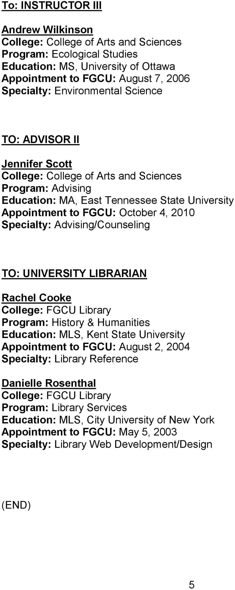 LIBRARIAN Rachel Cooke College: FGCU Library Program: History & Humanities Education: MLS, Kent State University Appointment to FGCU: August 2, 2004 Specialty: Library Reference