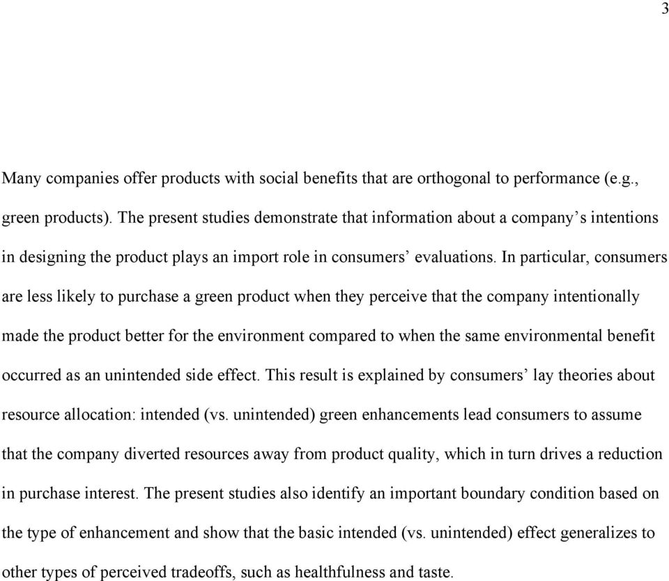 In particular, consumers are less likely to purchase a green product when they perceive that the company intentionally made the product better for the environment compared to when the same