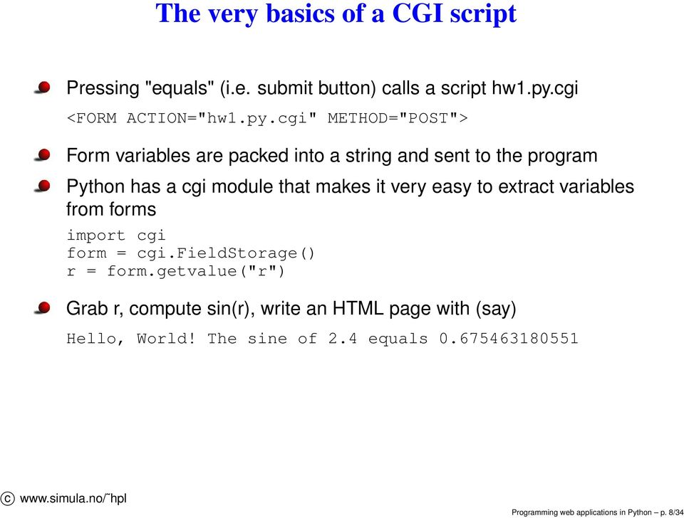 "cgi"" METHOD=""POST""> Form variables are packed into a string and sent to the program Python has a cgi module that makes it"