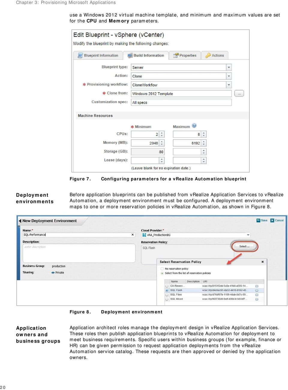 deployment environment must be configured. A deployment environment maps to one or more reservation policies in vrealize Automation, as shown in Figure 8.