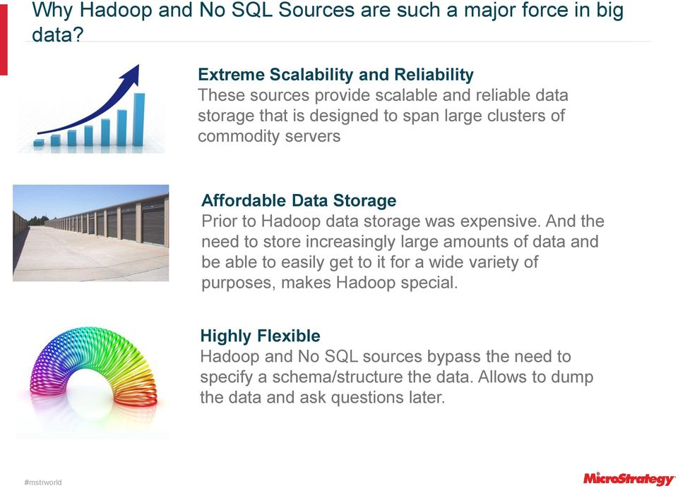 commodity servers Affordable Data Storage Prior to Hadoop data storage was expensive.