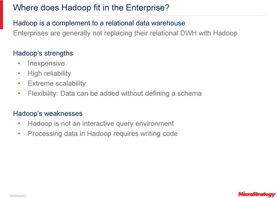 relational DWH with Hadoop Hadoop s strengths Inexpensive High reliability Extreme scalability