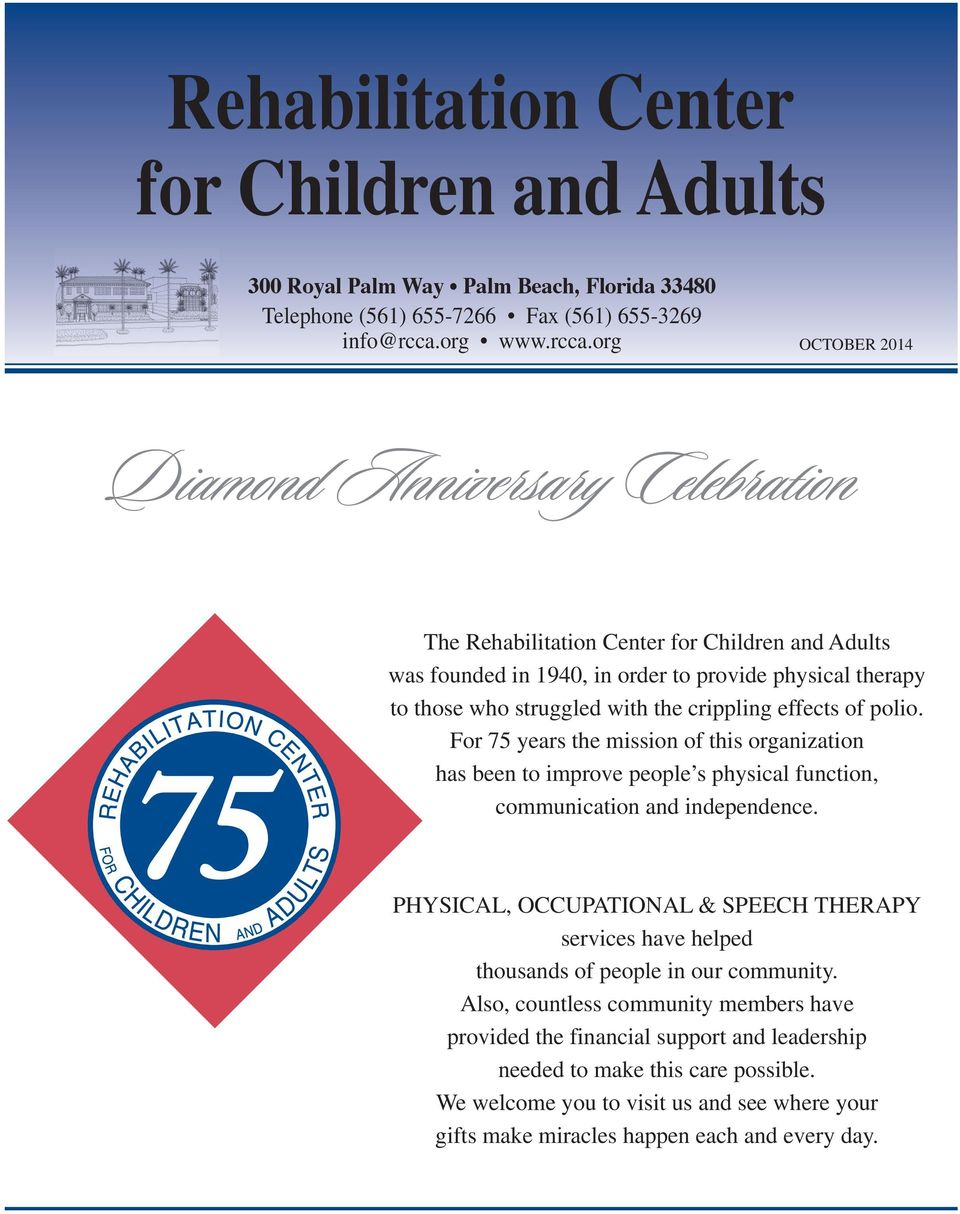 org OCTOBER 2014 Diamond Anniversary Celebration The Rehabilitation Center for Children and Adults was founded in 1940, in order to provide physical therapy to those who struggled with the crippling