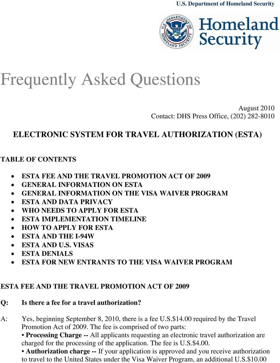 FOR ESTA ESTA AND THE I-94W ESTA AND U.S. VISAS ESTA DENIALS ESTA FOR NEW ENTRANTS TO THE VISA WAIVER PROGRAM ESTA FEE AND THE TRAVEL PROMOTION ACT OF 2009 Q: Is there a fee for a travel authorization?