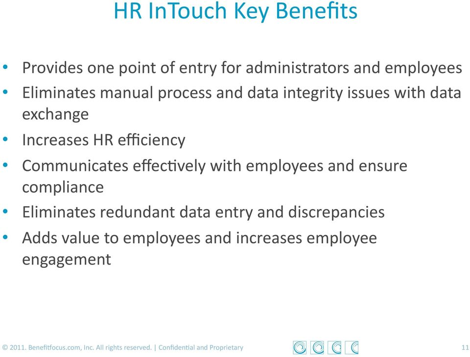 employees and ensure compliance Eliminates redundant data entry and discrepancies Adds value to employees