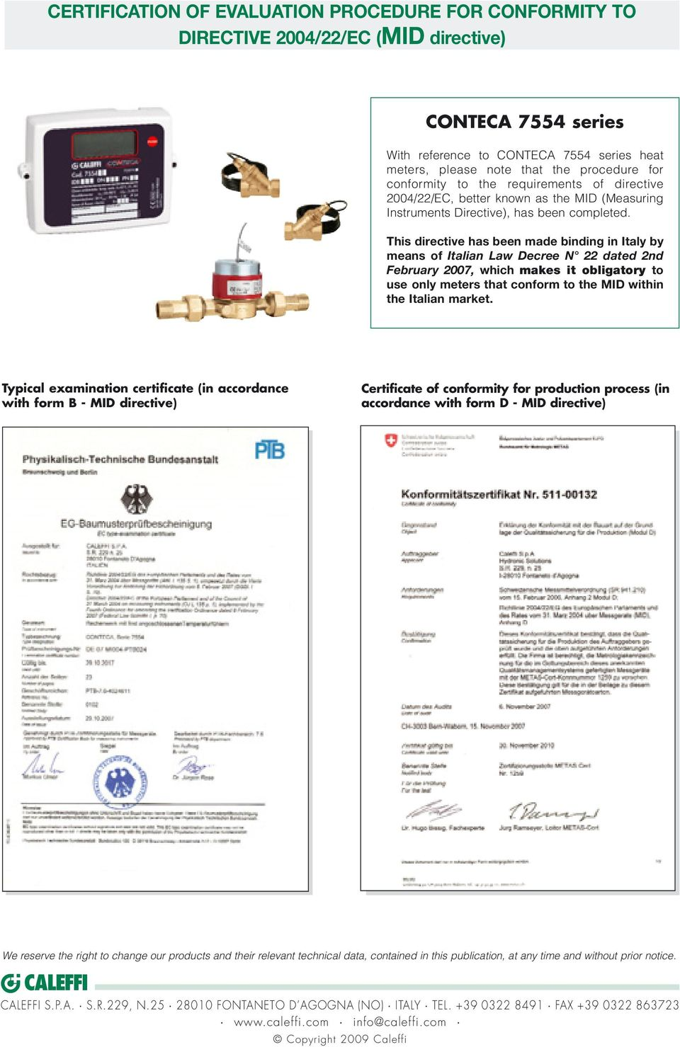 This directive has been made binding in Italy by means of Italian Law Decree N 22 dated 2nd February 2007, which makes it obligatory to use only meters that conform to the MID within the Italian
