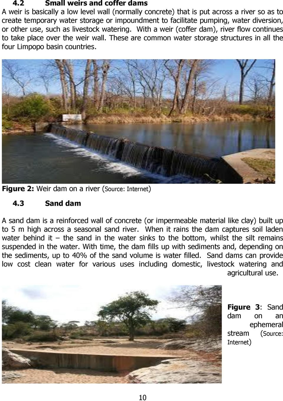 These are common water storage structures in all the four Limpopo basin countries. Figure 2: Weir dam on a river (Source: Internet) 4.