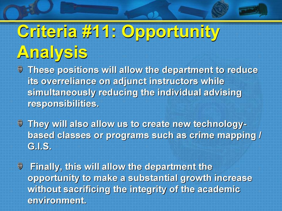 They will also allow us to create new technologybased classes or programs such as crime mapping / G.I.S.