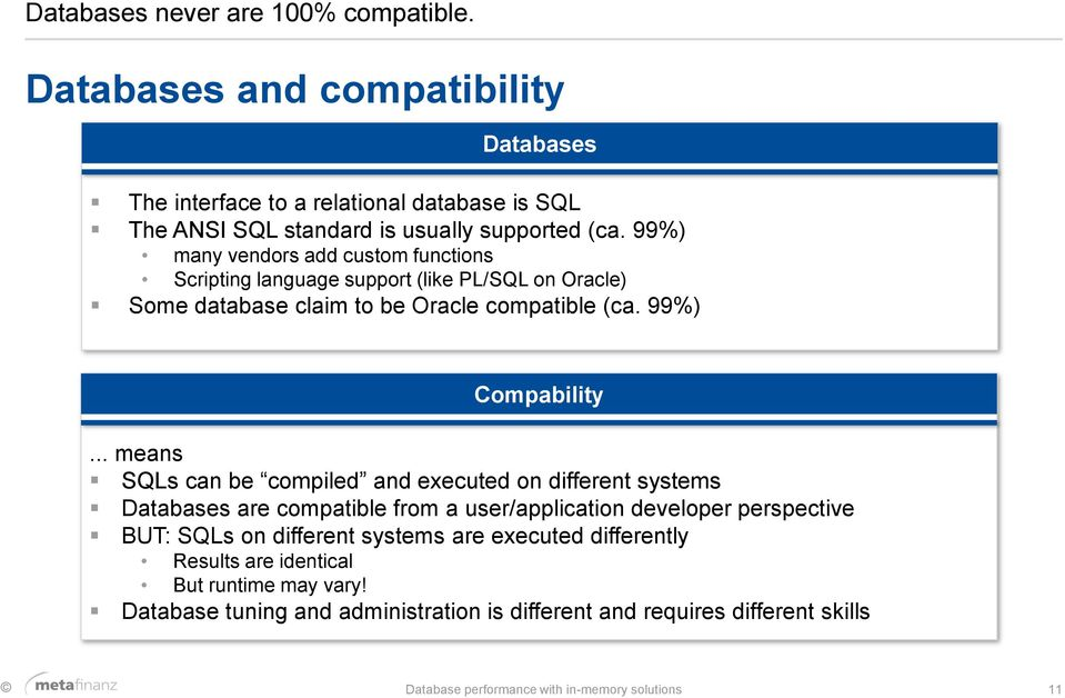 .. means SQLs can be compiled and executed on different systems Databases are compatible from a user/application developer perspective BUT: SQLs on different systems are