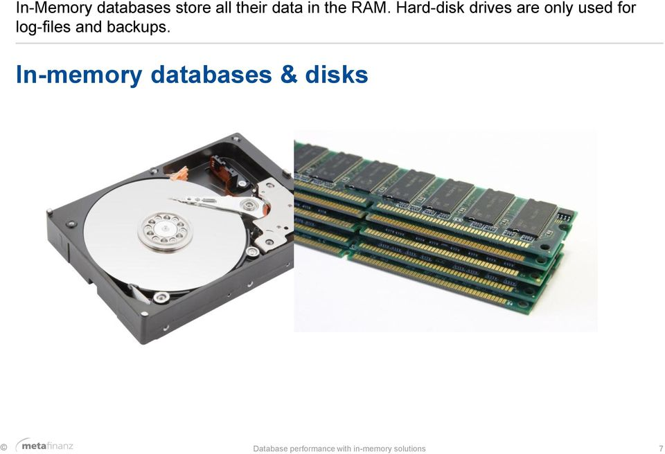 Hard-disk drives are only used for log-files