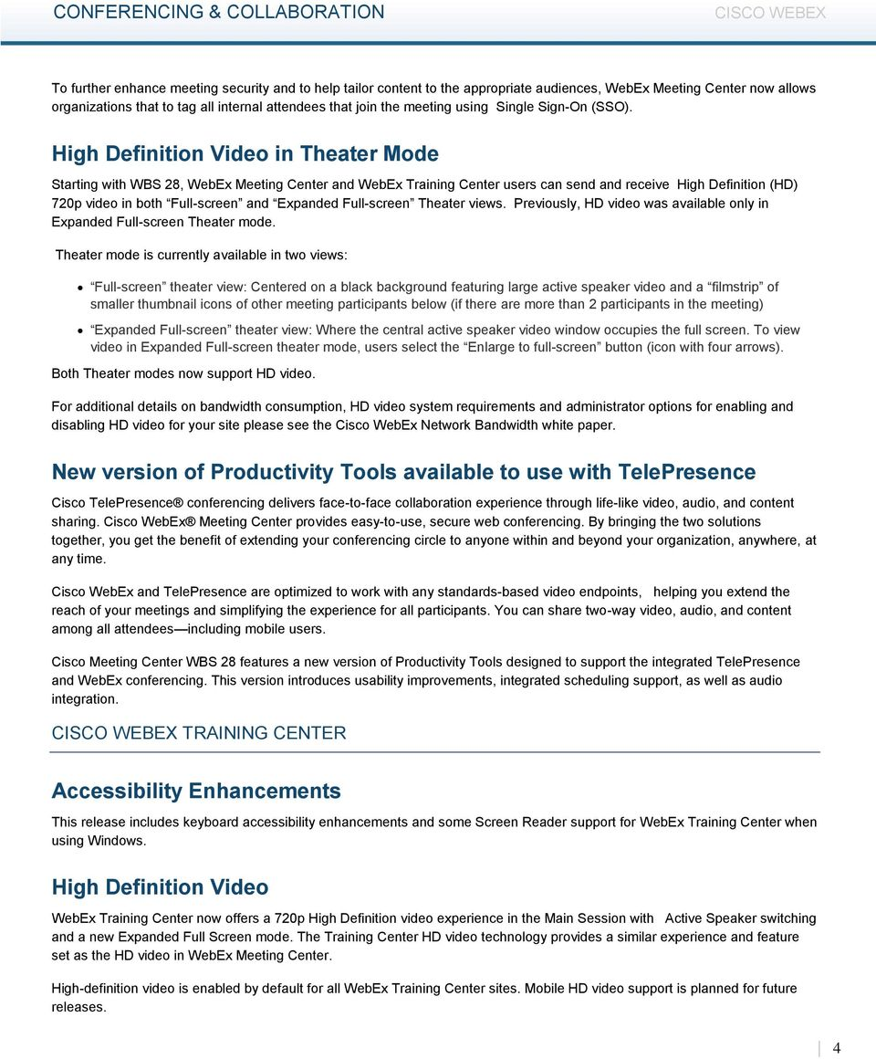 High Definition Video in Theater Mode Starting with WBS 28, WebEx Meeting Center and WebEx Training Center users can send and receive High Definition (HD) 720p video in both Full-screen and Expanded