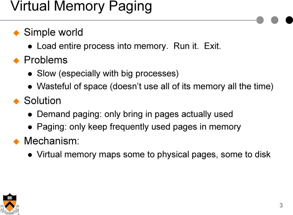 memory all the time) Solution Demand paging: only bring in pages actually used Paging: only