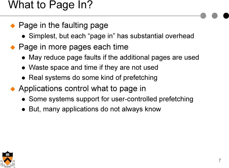 each time May reduce page faults if the additional pages are used Waste space and time if they are