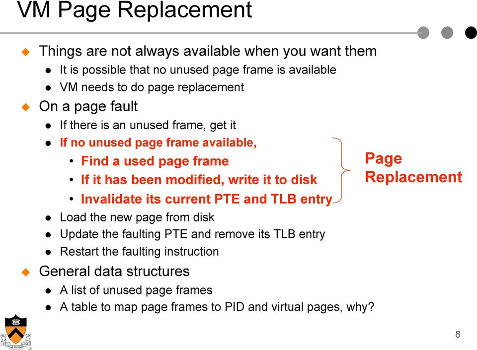 write it to disk Invalidate its current PTE and TLB entry Load the new page from disk Update the faulting PTE and remove its TLB entry Restart the