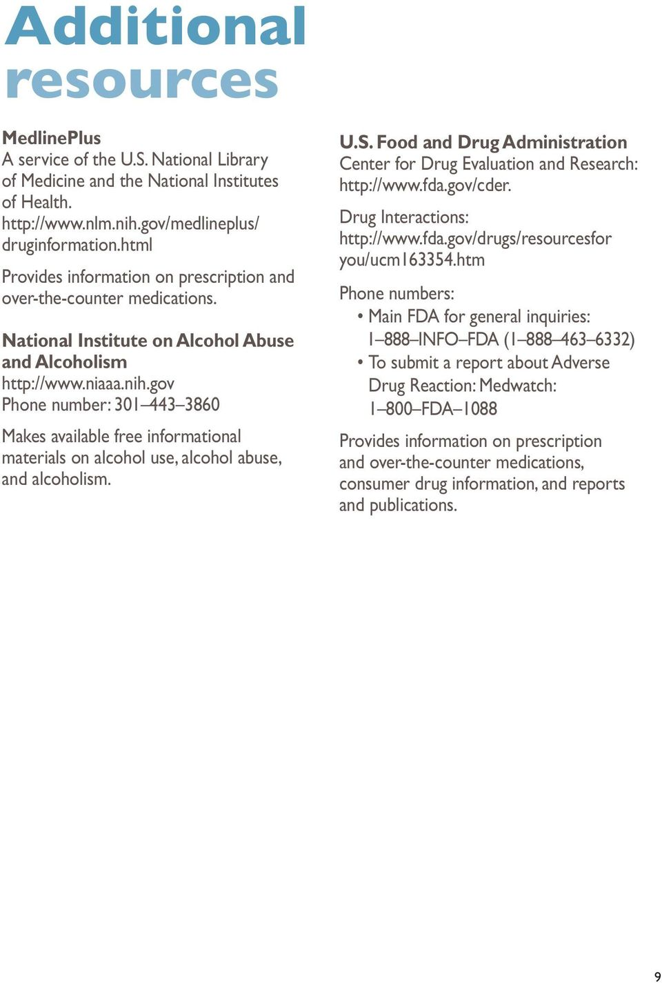 Drug Interactions: http://www.fda.gov/drugs/resourcesfor you/ucm163354.