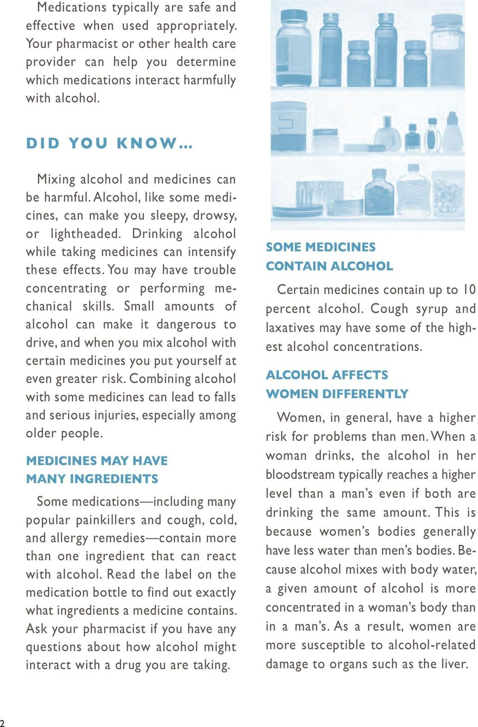 Drinking alcohol while taking medicines can intensify these effects. You may have trouble concentrating or performing mechanical skills.