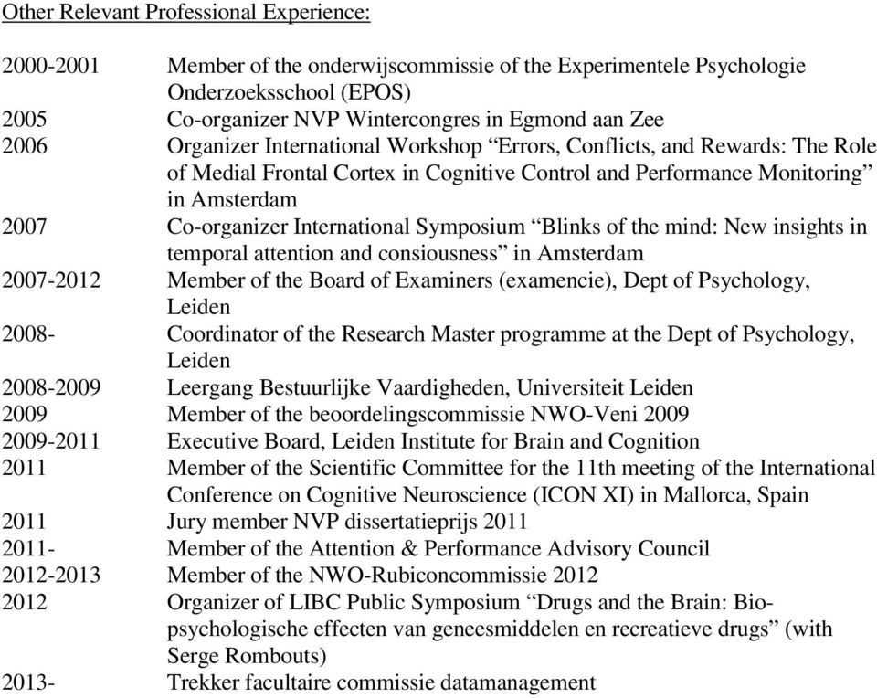 Symposium Blinks of the mind: New insights in temporal attention and consiousness in Amsterdam 2007-2012 Member of the Board of Examiners (examencie), Dept of Psychology, Leiden 2008- Coordinator of