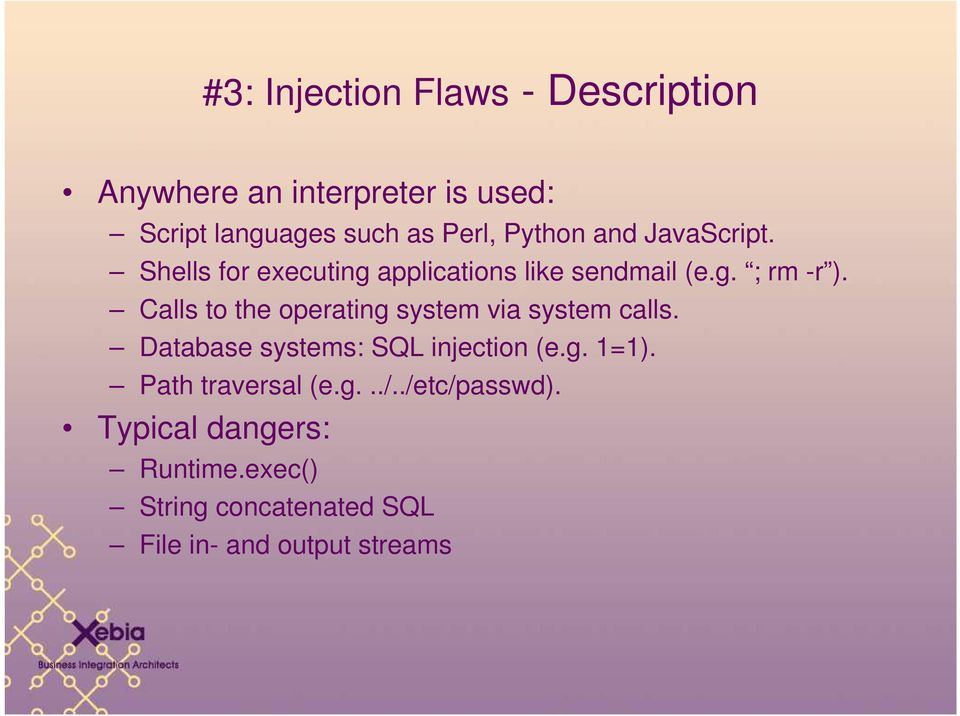 Calls to the operating system via system calls. Database systems: SQL injection (e.g. 1=1).