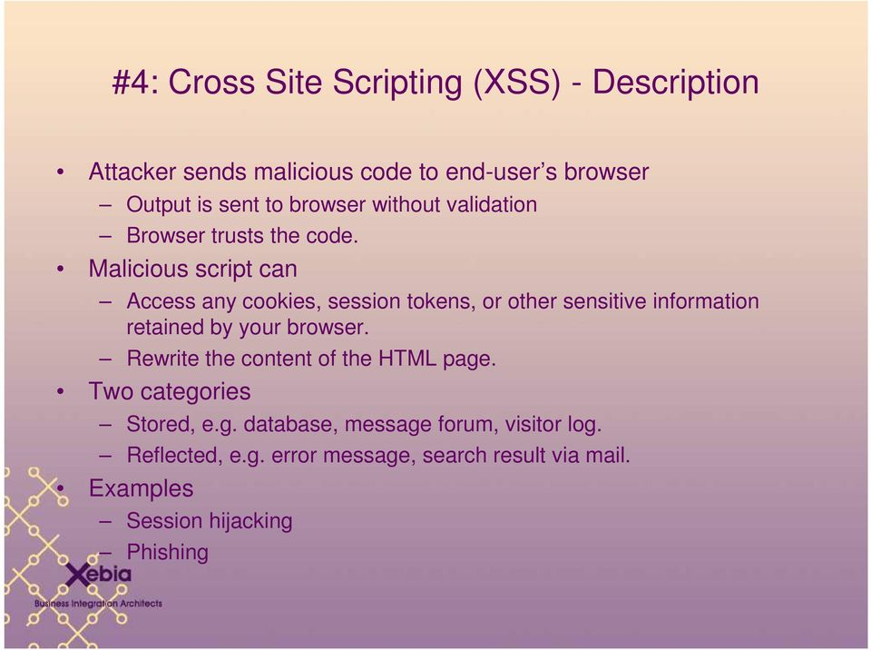 Malicious script can Access any cookies, session tokens, or other sensitive information retained by your browser.