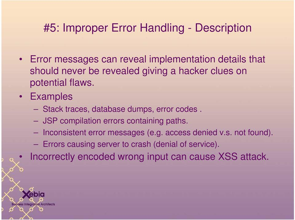 Examples Stack traces, database dumps, error codes. JSP compilation errors containing paths.