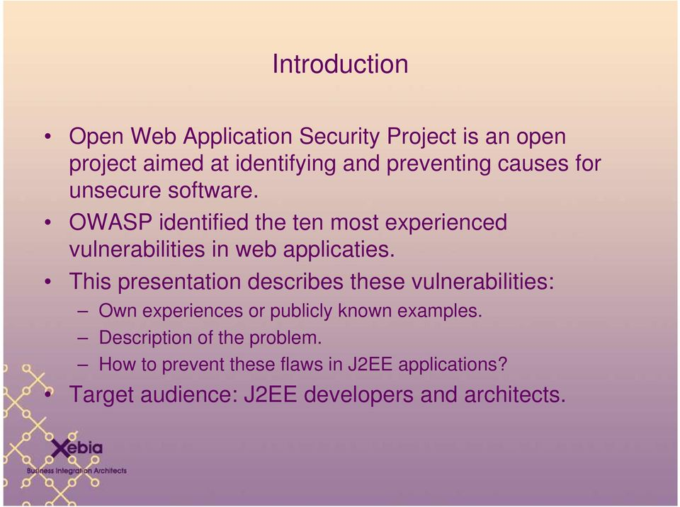 This presentation describes these vulnerabilities: Own experiences or publicly known examples.