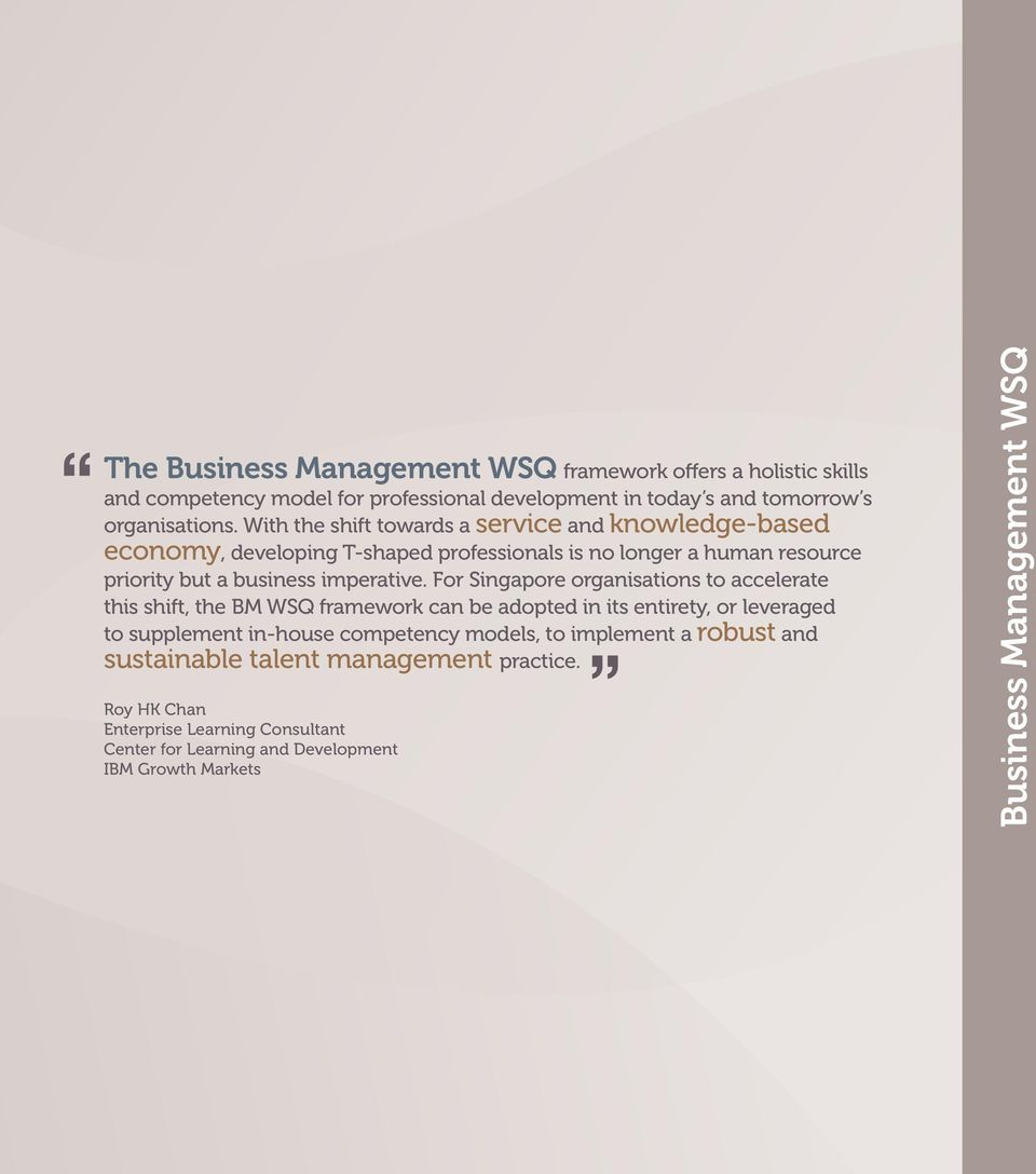 For Singapore organisations to accelerate this shift, the BM WSQ framework can be adopted in its entirety, or leveraged to supplement in-house competency models, to