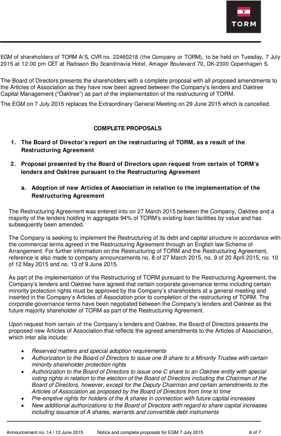 The Board of Directors presents the shareholders with a complete proposal with all proposed amendments to the Articles of Association as they have now been agreed between the Company s lenders and